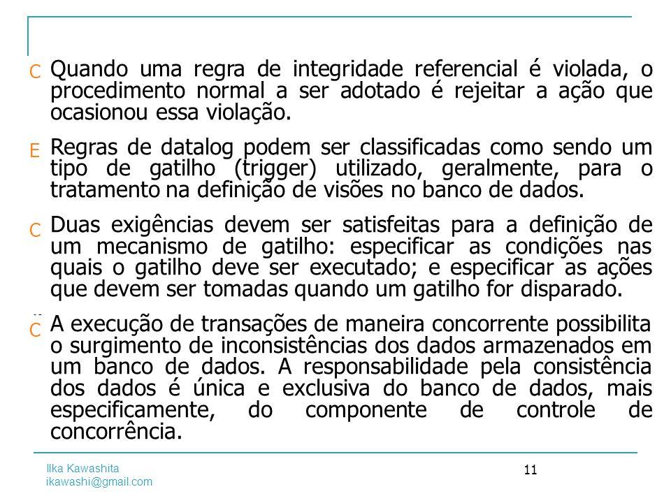 Quando uma regra de integridade referencial é violada, o procedimento normal a ser adotado é rejeitar a ação que ocasionou essa violação.