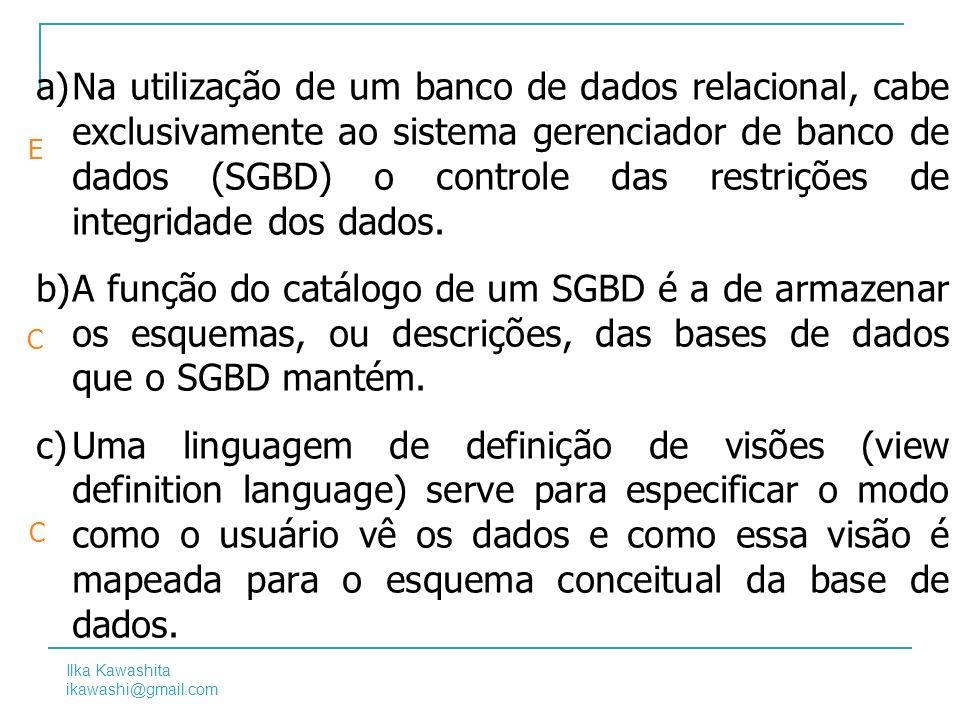 Na utilização de um banco de dados relacional, cabe exclusivamente ao sistema gerenciador de banco de dados (SGBD) o controle das restrições de integridade dos dados.