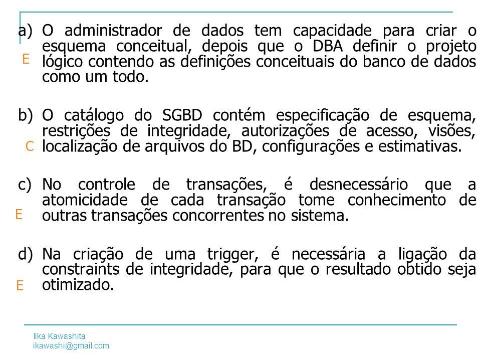 O administrador de dados tem capacidade para criar o esquema conceitual, depois que o DBA definir o projeto lógico contendo as definições conceituais do banco de dados como um todo.