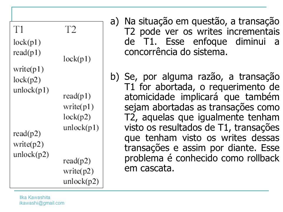 Na situação em questão, a transação T2 pode ver os writes incrementais de T1. Esse enfoque diminui a concorrência do sistema.