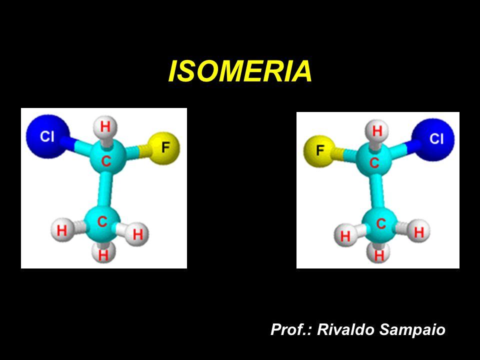ISOMERIA Prof.: Rivaldo Sampaio
