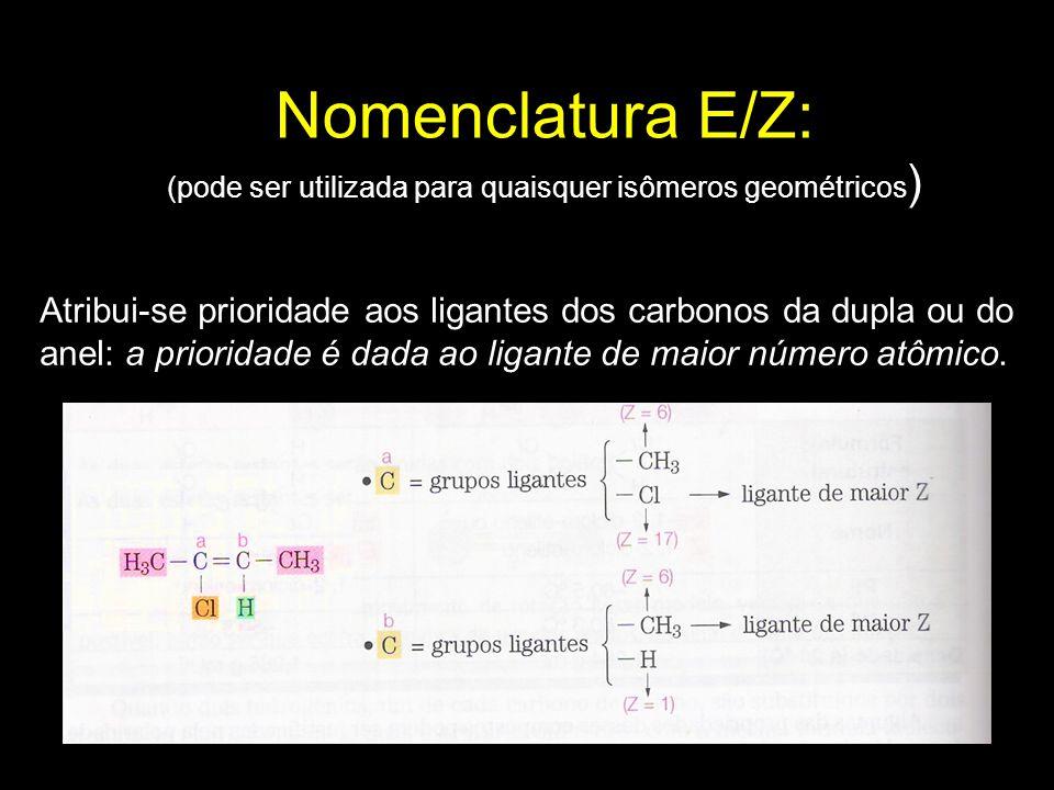 Nomenclatura E/Z: (pode ser utilizada para quaisquer isômeros geométricos)