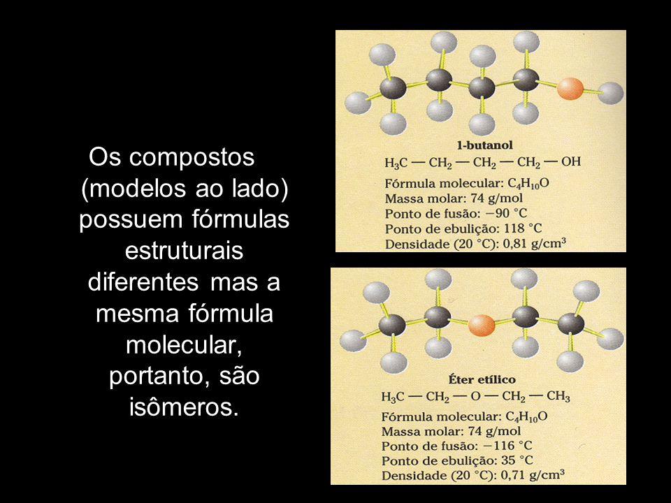 Os compostos (modelos ao lado) possuem fórmulas estruturais diferentes mas a mesma fórmula molecular, portanto, são isômeros.