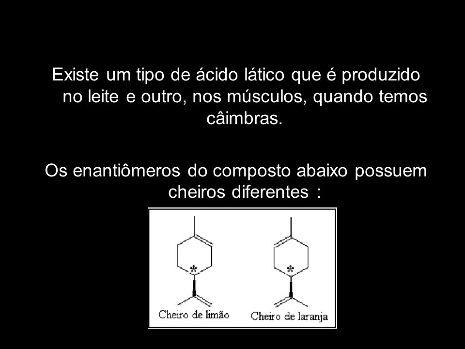 Os enantiômeros do composto abaixo possuem cheiros diferentes :