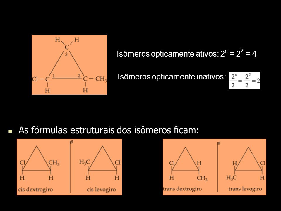 Isômeros opticamente ativos: 2n = 22 = 4