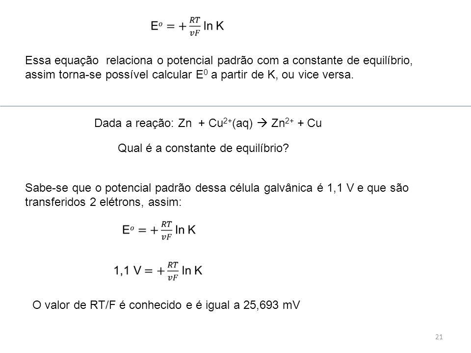 Essa equação relaciona o potencial padrão com a constante de equilíbrio, assim torna-se possível calcular E0 a partir de K, ou vice versa.