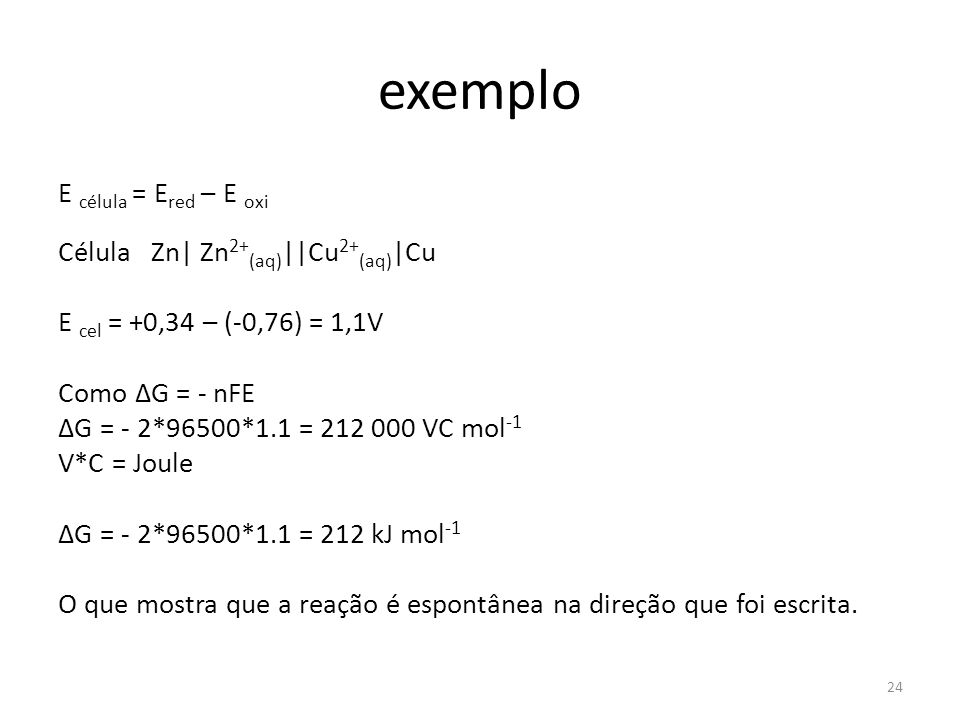 exemplo E célula = Ered – E oxi Célula Zn| Zn2+(aq)||Cu2+(aq)|Cu