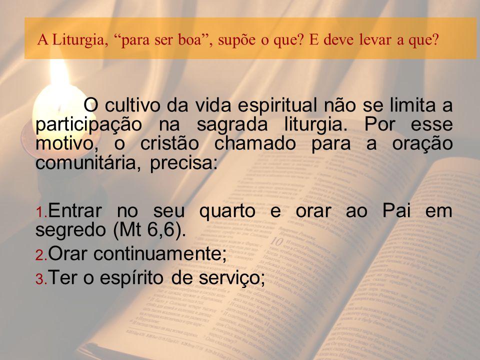 Entrar no seu quarto e orar ao Pai em segredo (Mt 6,6).