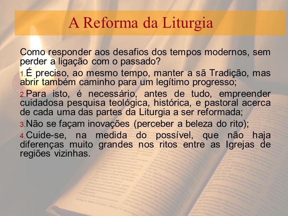 A Reforma da Liturgia Como responder aos desafios dos tempos modernos, sem perder a ligação com o passado