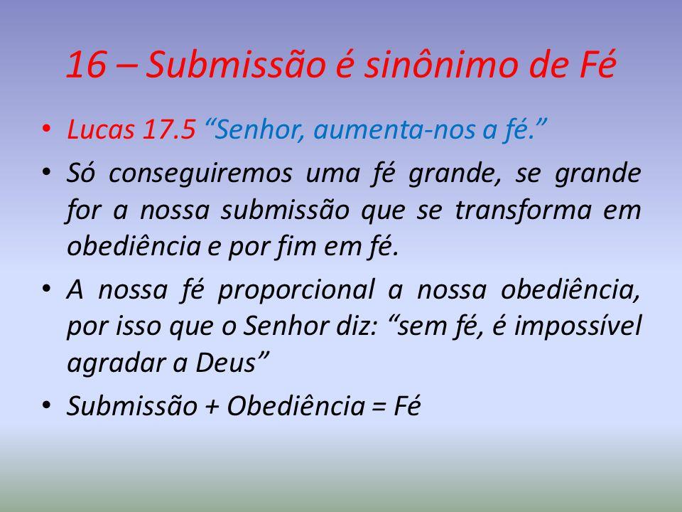 16 – Submissão é sinônimo de Fé