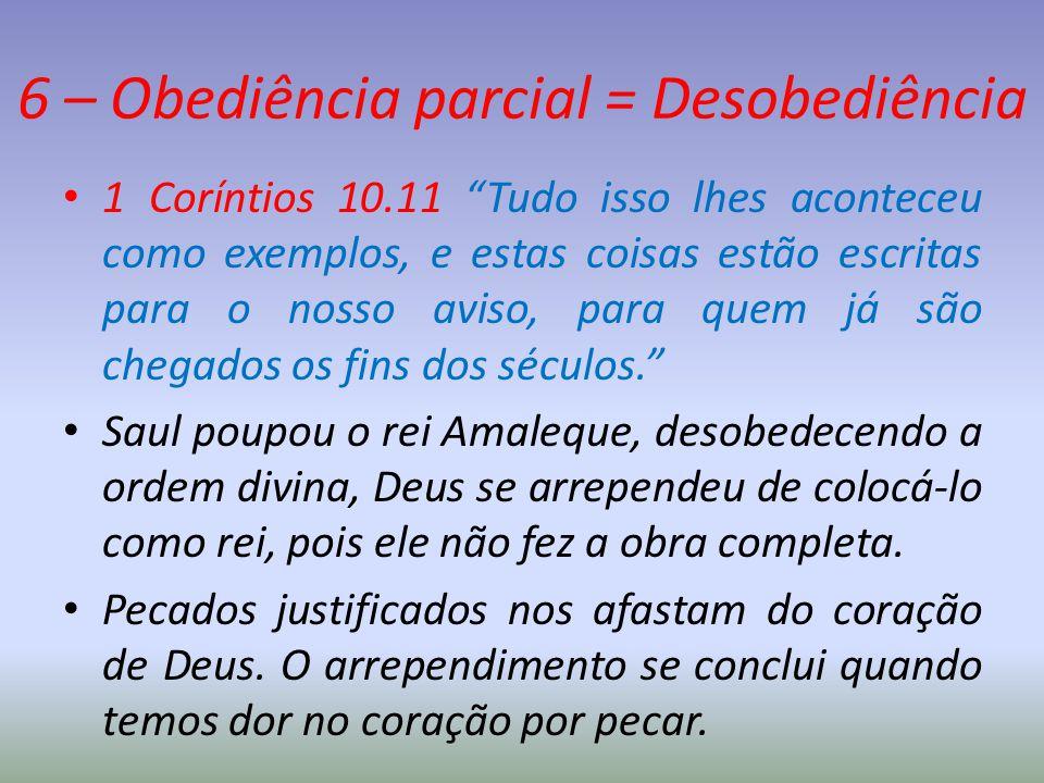 6 – Obediência parcial = Desobediência