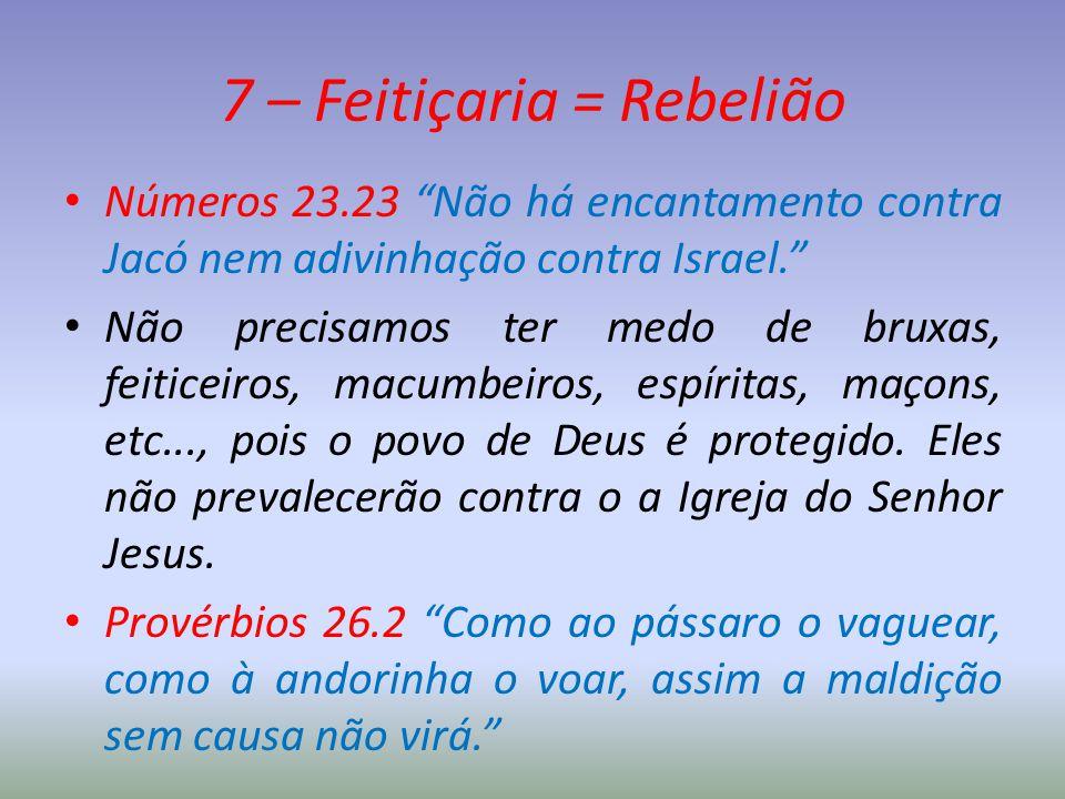 7 – Feitiçaria = Rebelião