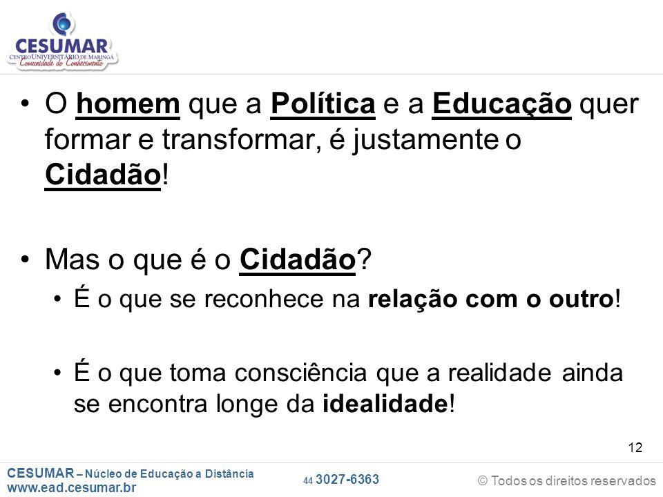 O homem que a Política e a Educação quer formar e transformar, é justamente o Cidadão!