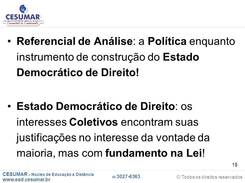 Referencial de Análise: a Política enquanto instrumento de construção do Estado Democrático de Direito!