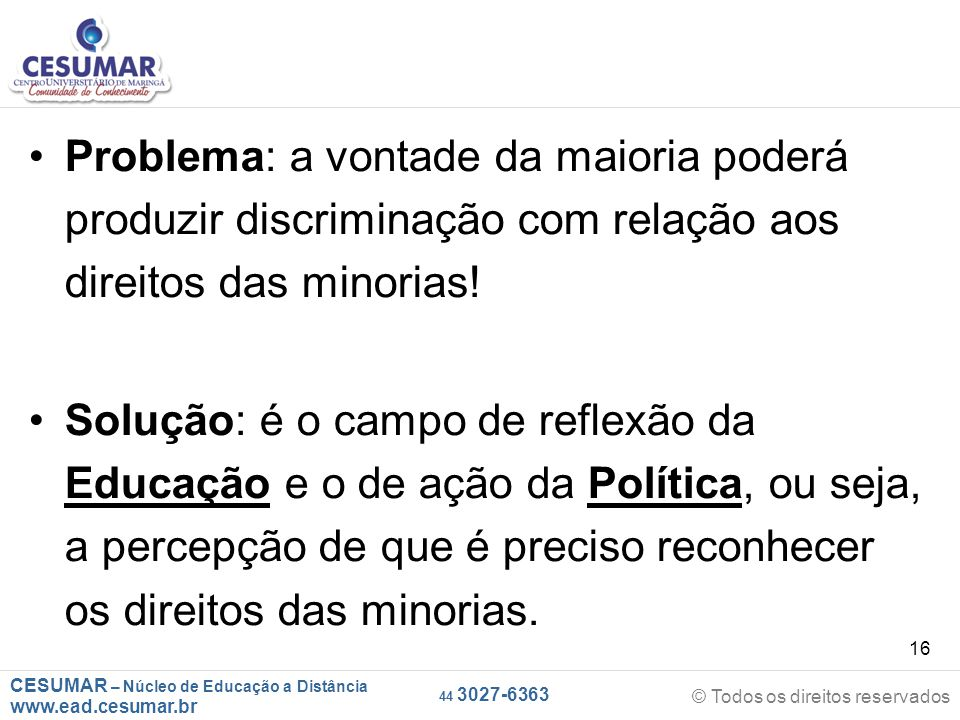 Problema: a vontade da maioria poderá produzir discriminação com relação aos direitos das minorias!