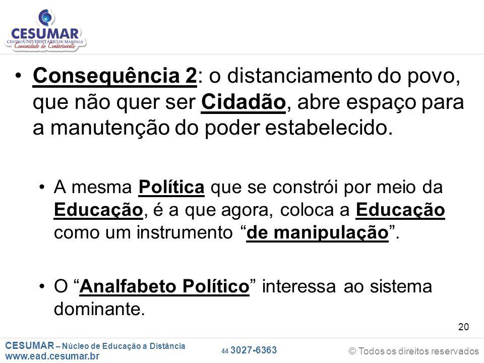 Consequência 2: o distanciamento do povo, que não quer ser Cidadão, abre espaço para a manutenção do poder estabelecido.