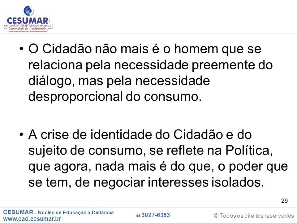 O Cidadão não mais é o homem que se relaciona pela necessidade preemente do diálogo, mas pela necessidade desproporcional do consumo.