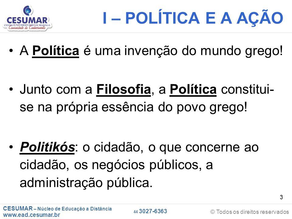 I – POLÍTICA E A AÇÃO A Política é uma invenção do mundo grego!