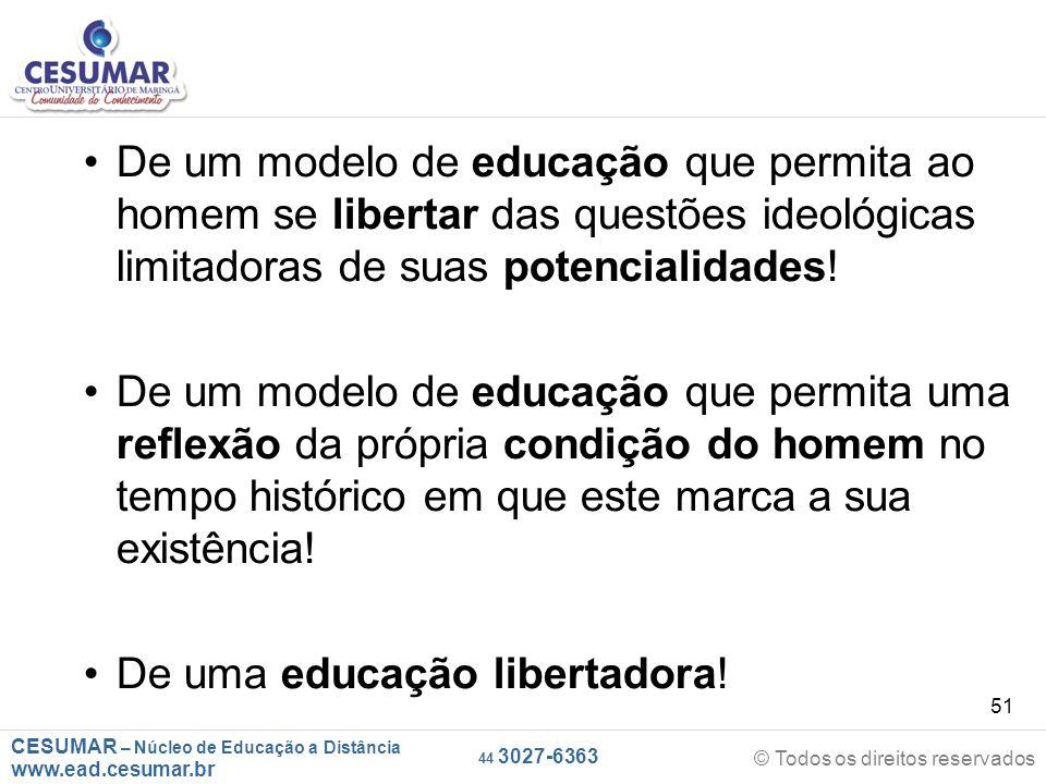 De um modelo de educação que permita ao homem se libertar das questões ideológicas limitadoras de suas potencialidades!