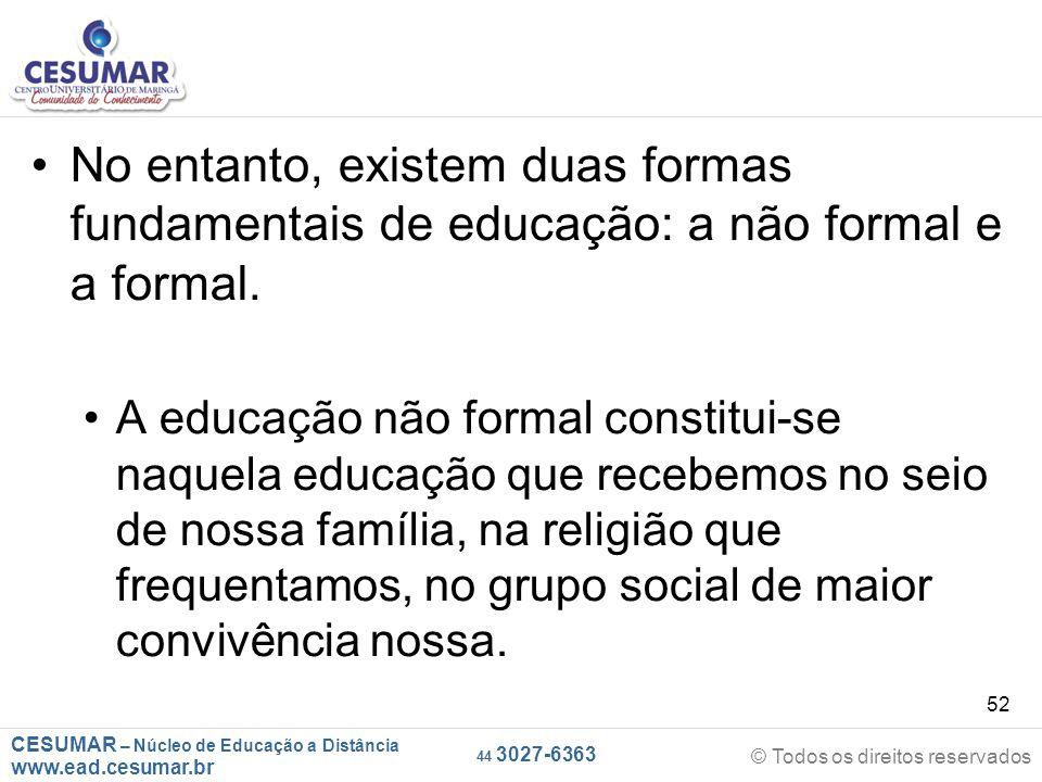 No entanto, existem duas formas fundamentais de educação: a não formal e a formal.