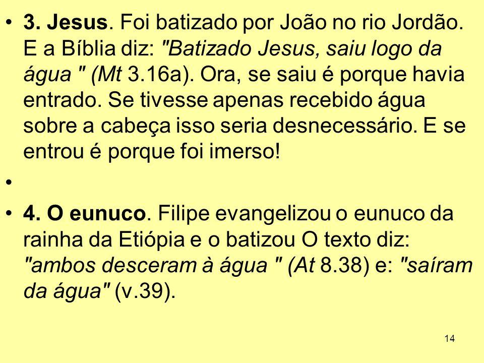 3. Jesus. Foi batizado por João no rio Jordão