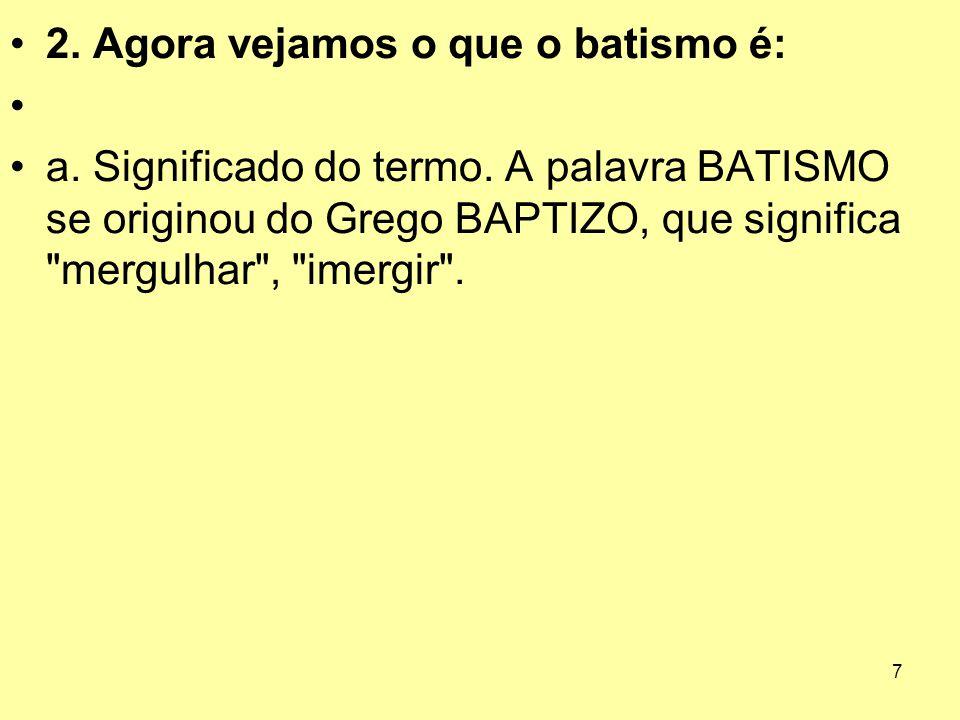 2. Agora vejamos o que o batismo é: