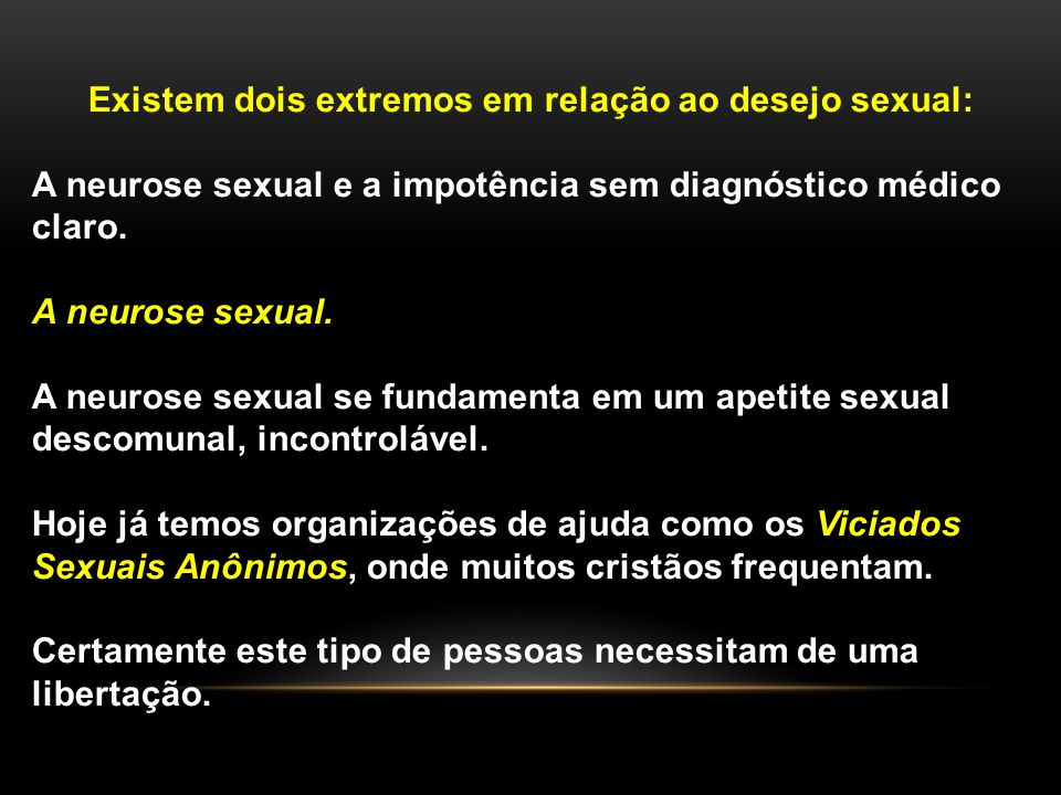 Existem dois extremos em relação ao desejo sexual: