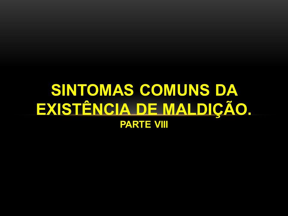 SINTOMAS COMUNS DA EXISTÊNCIA DE MALDIÇÃO.