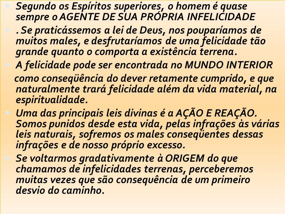 Segundo os Espíritos superiores, o homem é quase sempre o AGENTE DE SUA PRÓPRIA INFELICIDADE