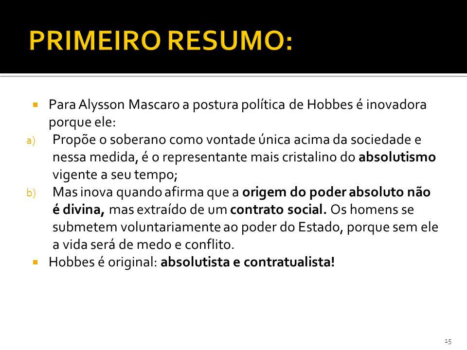 PRIMEIRO RESUMO: Para Alysson Mascaro a postura política de Hobbes é inovadora porque ele: