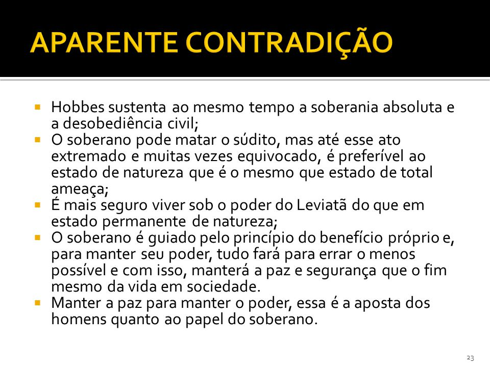 APARENTE CONTRADIÇÃO Hobbes sustenta ao mesmo tempo a soberania absoluta e a desobediência civil;