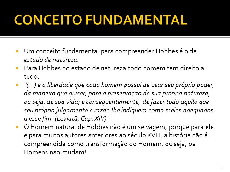 CONCEITO FUNDAMENTAL Um conceito fundamental para compreender Hobbes é o de estado de natureza.