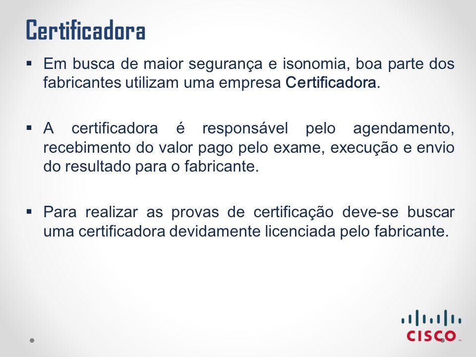 Certificadora Em busca de maior segurança e isonomia, boa parte dos fabricantes utilizam uma empresa Certificadora.