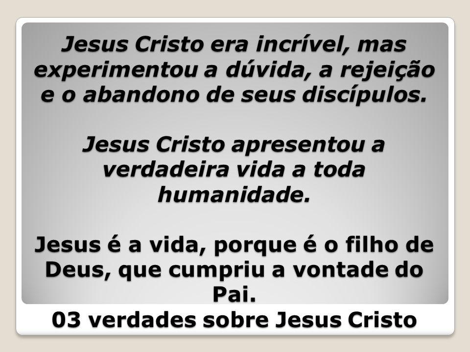 Jesus Cristo era incrível, mas experimentou a dúvida, a rejeição e o abandono de seus discípulos.