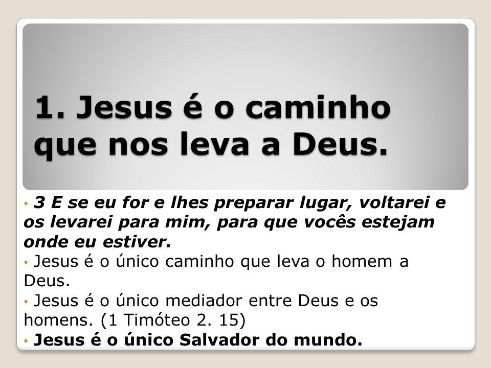 1. Jesus é o caminho que nos leva a Deus.