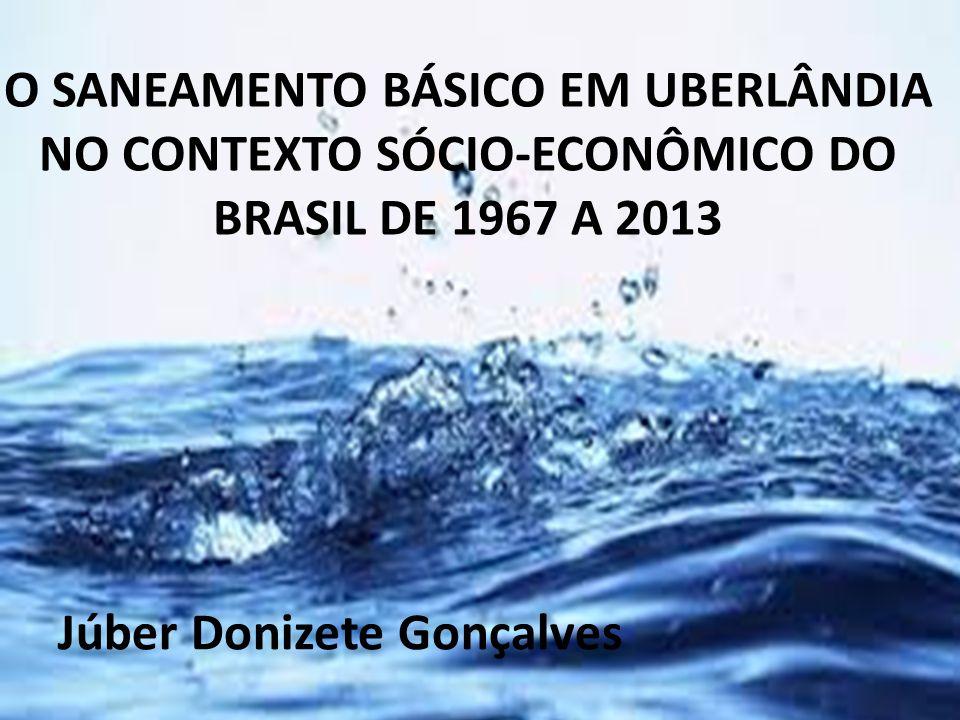 O SANEAMENTO BÁSICO EM UBERLÂNDIA NO CONTEXTO SÓCIO-ECONÔMICO DO BRASIL DE 1967 A 2013