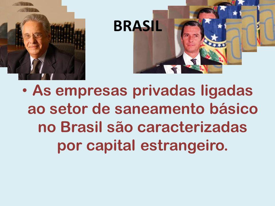 BRASIL As empresas privadas ligadas ao setor de saneamento básico no Brasil são caracterizadas por capital estrangeiro.