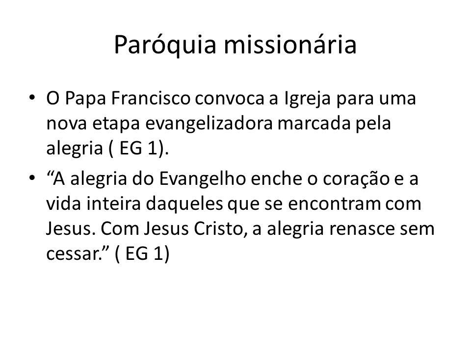 Paróquia missionária O Papa Francisco convoca a Igreja para uma nova etapa evangelizadora marcada pela alegria ( EG 1).