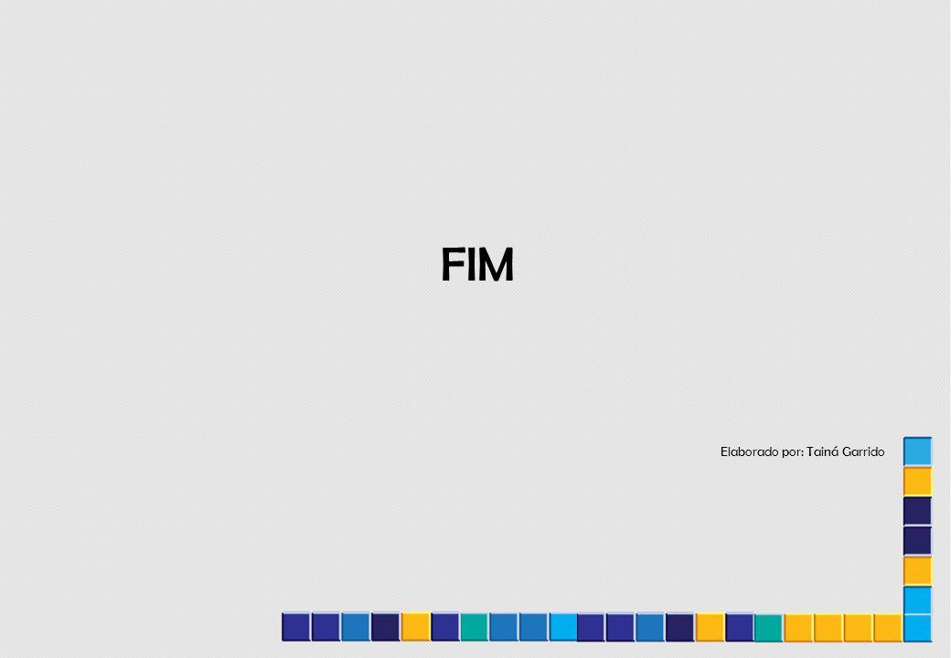 FIM Elaborado por: Tainá Garrido