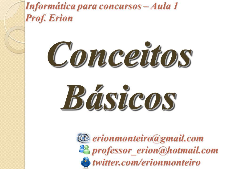 Conceitos Básicos Informática para concursos – Aula 1 Prof. Erion