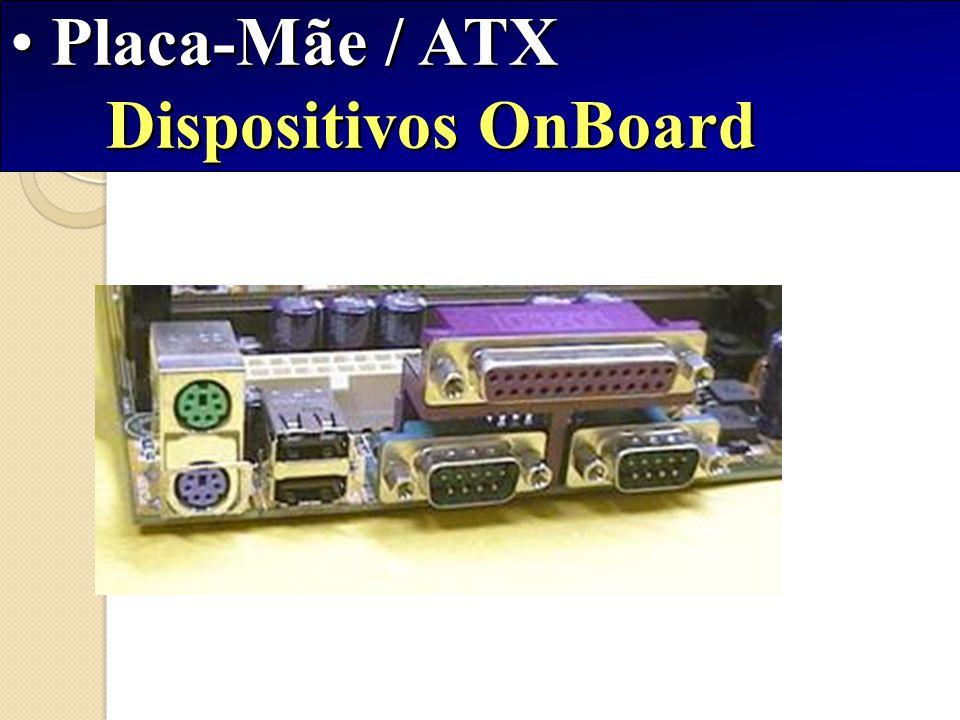 Placa-Mãe / ATX Dispositivos OnBoard