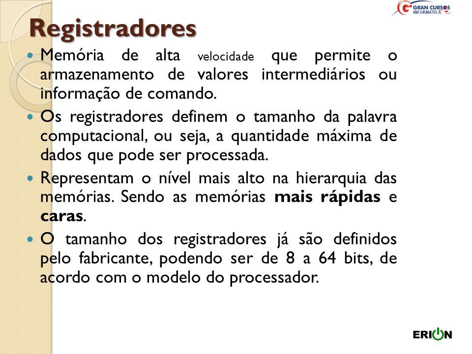 Registradores Memória de alta velocidade que permite o armazenamento de valores intermediários ou informação de comando.