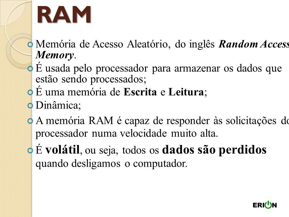 RAM Memória de Acesso Aleatório, do inglês Random Access Memory.