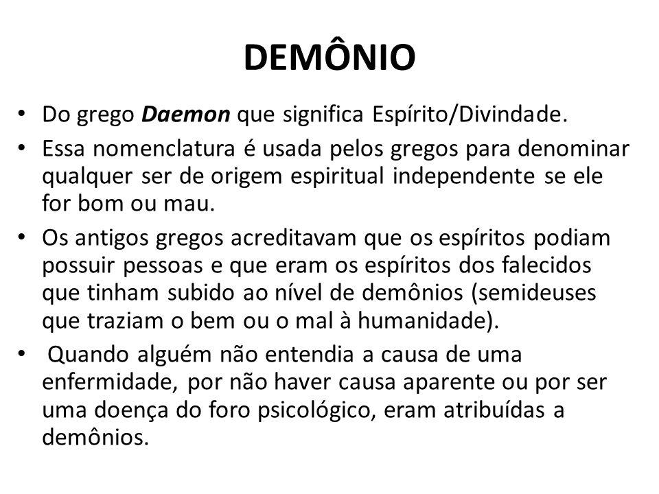 DEMÔNIO Do grego Daemon que significa Espírito/Divindade.