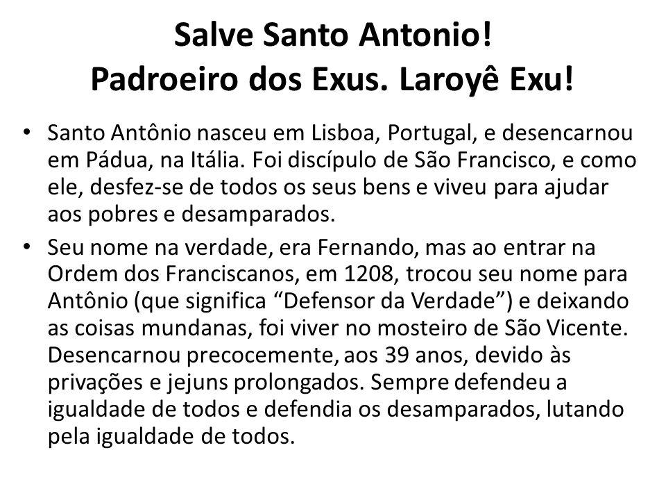 Salve Santo Antonio! Padroeiro dos Exus. Laroyê Exu!