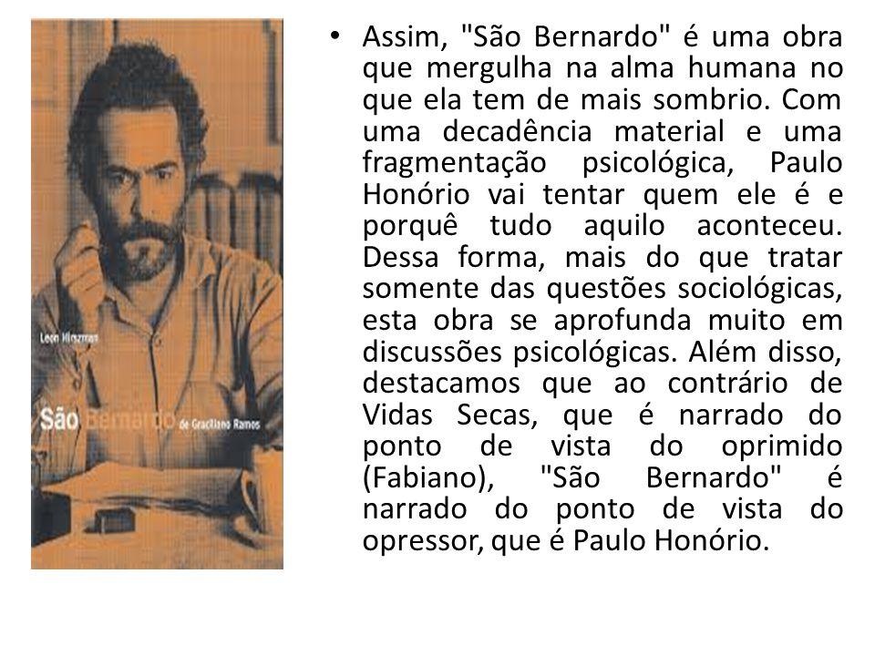 Assim, São Bernardo é uma obra que mergulha na alma humana no que ela tem de mais sombrio.