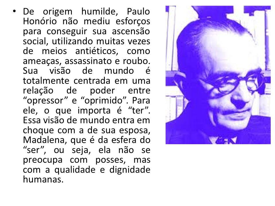 De origem humilde, Paulo Honório não mediu esforços para conseguir sua ascensão social, utilizando muitas vezes de meios antiéticos, como ameaças, assassinato e roubo.