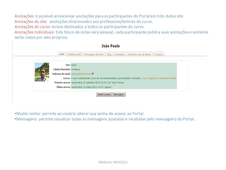Mudar senha: permite ao usuário alterar sua senha de acesso ao Portal