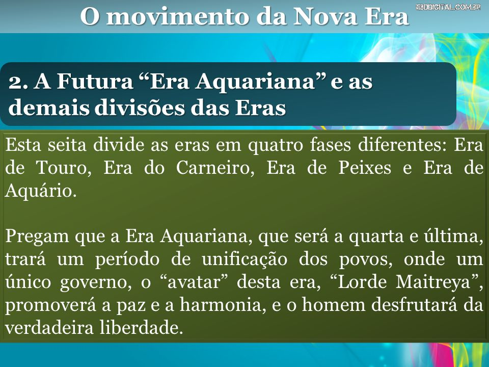 O movimento da Nova Era 2. A Futura Era Aquariana e as demais divisões das Eras.