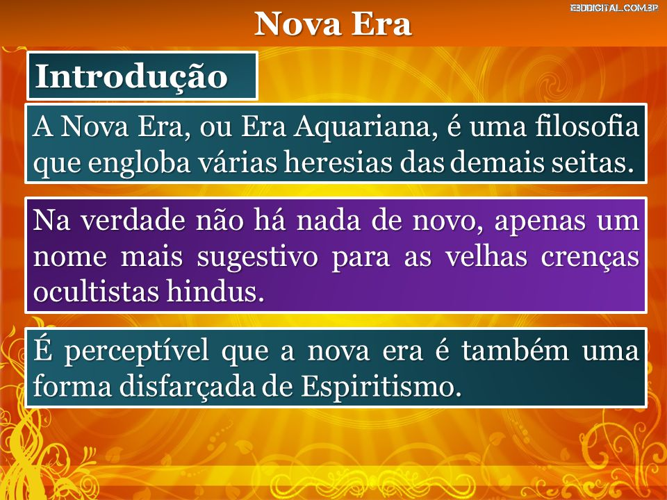 Nova Era Introdução. A Nova Era, ou Era Aquariana, é uma filosofia que engloba várias heresias das demais seitas.